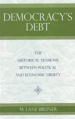 Democracy's Debt: The Historical Tensions Between Political and Economic Liberty (Hardback)