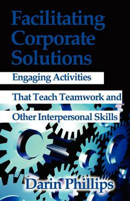 Facilitating Corporate Solutions: Activities to Teach Soft Skills (Paperback)