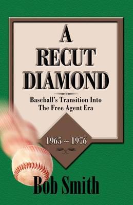 A Recut Diamond: Baseball's Transition into the Free Agent Era (1965-1976) (Paperback)
