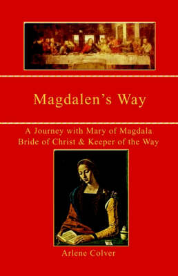 Magdalen's Way: A Journey with Mary of Magdala, Bride of Christ and Keeper of the Way: A Journey with Mary of Magdala, Bride of Christ and Keeper of the Way (Paperback)