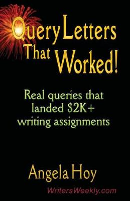 QUERY LETTERS THAT WORKED! Real Queries That Landed $2K+ Writing Assignments (Paperback)