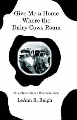 Give Me a Home Where the Dairy Cows Roam: True Stories from a Wisconsin Farm (Paperback)