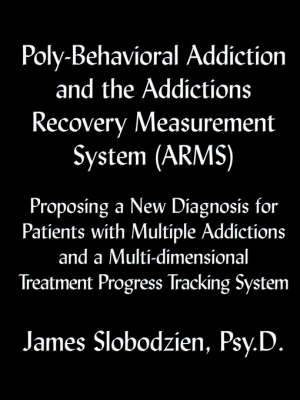 Poly-Behavioral Addiction and the Addictions Recovery Measurement System (ARMS) (Paperback)