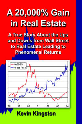 A 20,000% Gain in Real Estate: A True Story About the Ups and Downs from Wall Street to Real Estate Leading Up to Phenomenal Returns (Hardback)