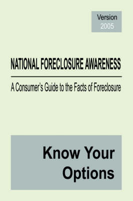National Foreclosure Awareness: A Consumer's Guide to the Facts of Foreclosure (Paperback)