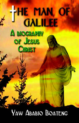 The Man of Galilee: A Biography of Jesus Christ (Paperback)