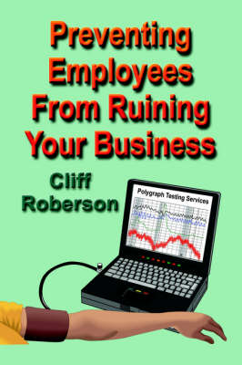Preventing Employees From Ruining Your Business (Paperback)