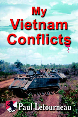 My Vietnam Conflicts: A Story About Real People Who Were Soldiers, Not Because They Wanted to Be, But Because They Were Called (Paperback)