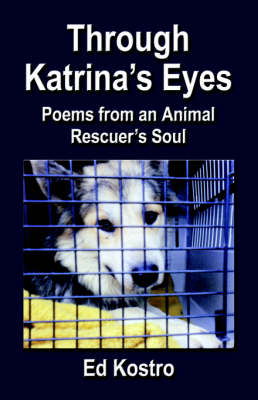 Through Katrina's Eyes: Poems from an Animal Rescuer's Soul (Paperback)