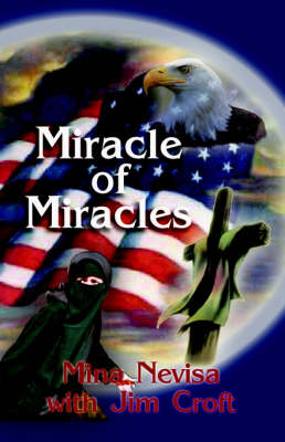 Miracle of Miracles: A Muslim Woman's Conversion to Christ and Flight from the Perils of Islam (Paperback)