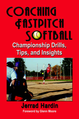 Coaching Fastpitch Softball: Championship Drills, Tips, and Insights (Paperback)