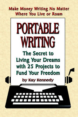 Portable Writing: The Secret to Living Your Dreams with 25 Projects to Fund Your Freedom (Paperback)