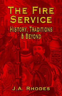 The Fire Service: History, Traditions & Beyond (Hardback)