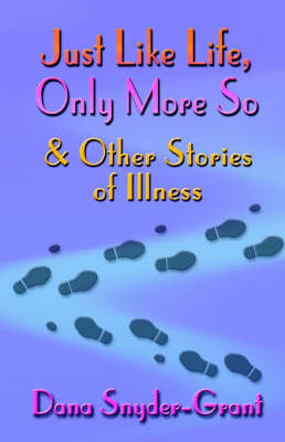 Just Like Life, Only More So and Other Stories of Illness (Paperback)