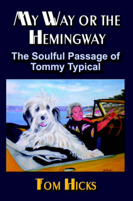 My Way or the Hemingway: The Soulful Passage of Tommy Typical (Paperback)