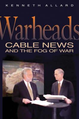 Warheads: Cable News and the Fog of War (Hardback)