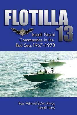 Flotilla 13: Israeli Naval Commandoes in the Red Sea, 1967-1973 (Hardback)