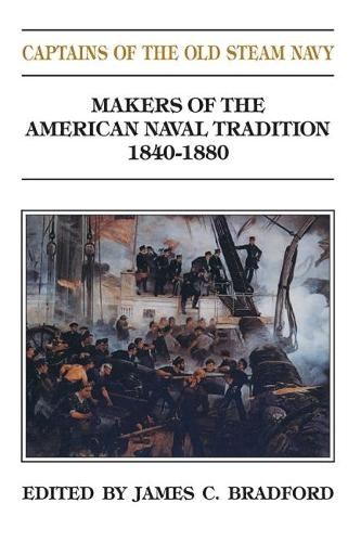 Captains of the Old Steam Navy: Makers of the American Naval Tradition 1840-1880 (Paperback)