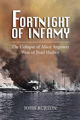 Fortnight of Infamy: The Collapse of Allied Airpower West of Pearl Harbor (Hardback)