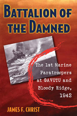 Battalion of the Damned: The 1st Marine Paratroopers at Gavutu and Bloody Ridge, 1942 (Hardback)