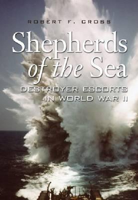 Shepherds of the Sea: Destroyer Escorts in World War II (Hardback)
