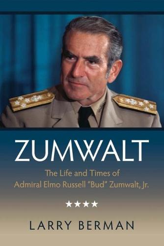 "Zumwalt: The Life and Times of Admiral Elmo Russell ""Bud"" Zumwalt, Jr. (Paperback)"