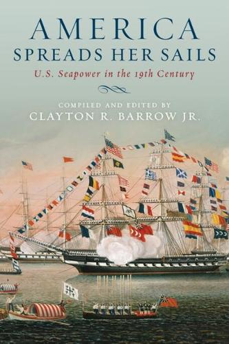 America Spreads Her Sails: U.S. Seapower in the 19th Century (Paperback)