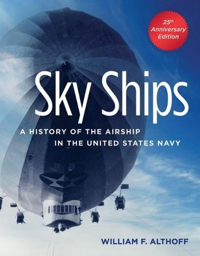 Sky Ships: A History of the Airship in the United States Navy (Paperback)