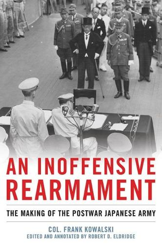 An Inoffensive Rearmament: The Making of the Postwar Japanese Army (Hardback)