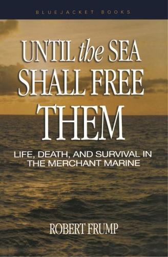 Until the Sea Shall Free Them: Life, Death, and Survival in the Merchant Marine (Paperback)
