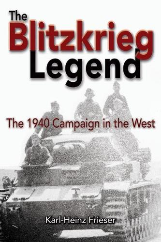 The Blitzkrieg Legend: The 1940 Campaign in the West (Paperback)