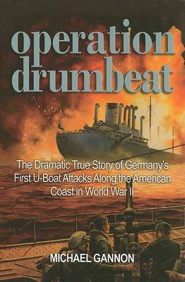 Operation Drumbeat: The Dramatic True Story of Germany's First U-Boat Attacks Along the American Coast in World War II (Paperback)