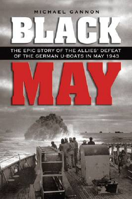 Black May: The Epic Story of the Allies' Defeat of the German U-Boats in May 1943 (Paperback)