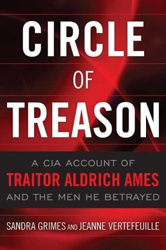 Circle of Treason: A CIA Account of Traitor Aldrich Ames and the Men He Betrayed (Hardback)
