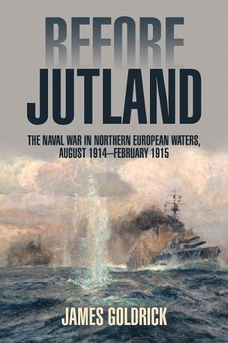 Before Jutland: The Naval War in Northern European Waters, August 1914-February 1915 (Paperback)
