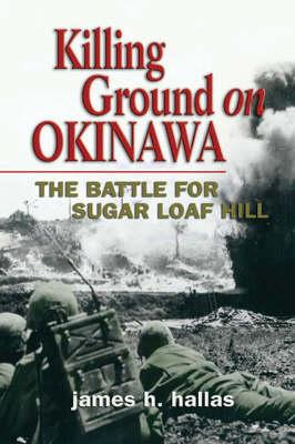 Killing Ground on Okinawa: The Battle for Sugar Loaf Hill (Paperback)