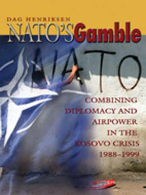 Nato'S Gamble: Combining Diplomacy and Airpower in the Kosovo Crisis, 1998-1999 (Paperback)