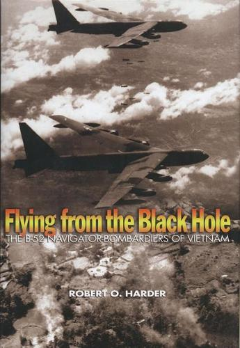 Flying from the Black Hole: The B-52 Navigator-Bombardiers of Vietnam (Paperback)