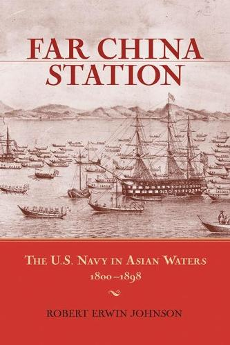 Far China Station: The U.S. Navy in Asian Waters, 1800-1898 (Paperback)
