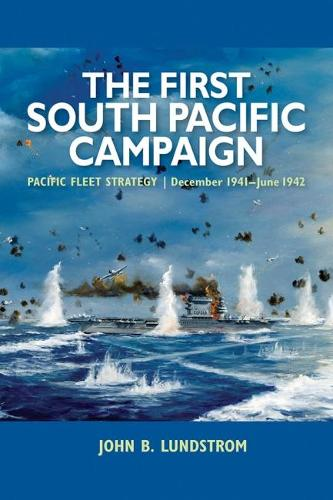 The First South Pacific Campaign: Pacific Fleet Strategy December 1941 - June 1942 (Paperback)