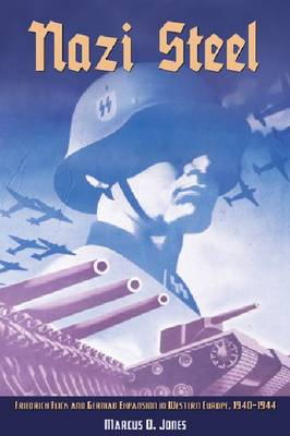 Nazi Steel: Freidrich Flick and German Expansion in Western Europe, 1940-1944 (Hardback)