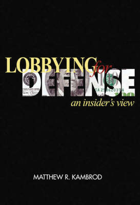 Lobbying for Defense: An Insider's View (Hardback)