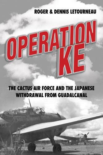 Operation KE: The Cactus Air Force and the Japanese Withdrawal from Guadalcanal (Hardback)