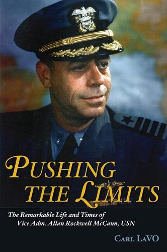 Pushing the Limits: The Remarkable Life and Times of Vice Adm. Allan Rockwell McCann, USN (Hardback)