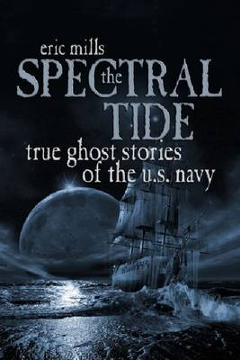 The Spectral Tide: True Ghost Stories of the U.S. Navy (Hardback)