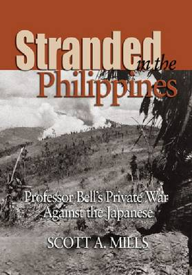 Stranded in the Philippines: Prof. Bell's Private War Against Japan (Hardback)