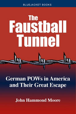 The Faustball Tunnel: German Pows in America and Their Great Escape (Paperback)