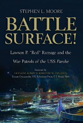 """Battle Surface!: Lawson P. """"Red"""" Ramage and the War Patrols of the USS Parche (Hardback)"""