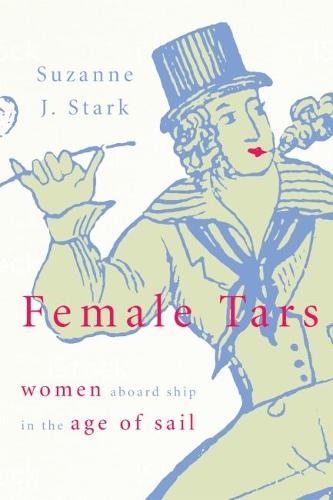 Female Tars: Women Aboard Ship in the Age of Sail (Paperback)