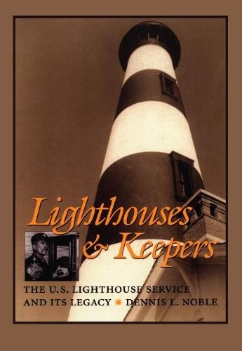 Lighthouses and Keepers: The U.S. Lighthouse Service and its Legacy (Paperback)